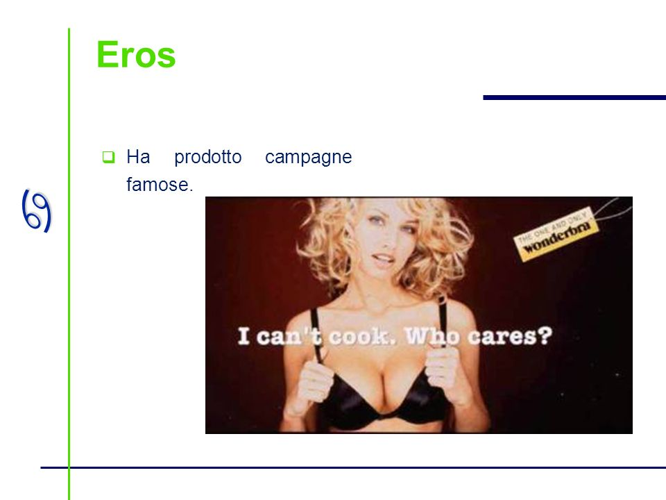 Eros Ha prodotto campagne famose.