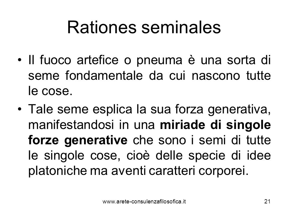 Rationes seminales Il fuoco artefice o pneuma è una sorta di seme fondamentale da cui nascono tutte le cose.