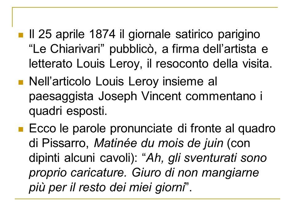 Il 25 aprile 1874 il giornale satirico parigino Le Chiarivari pubblicò, a firma dell'artista e letterato Louis Leroy, il resoconto della visita.