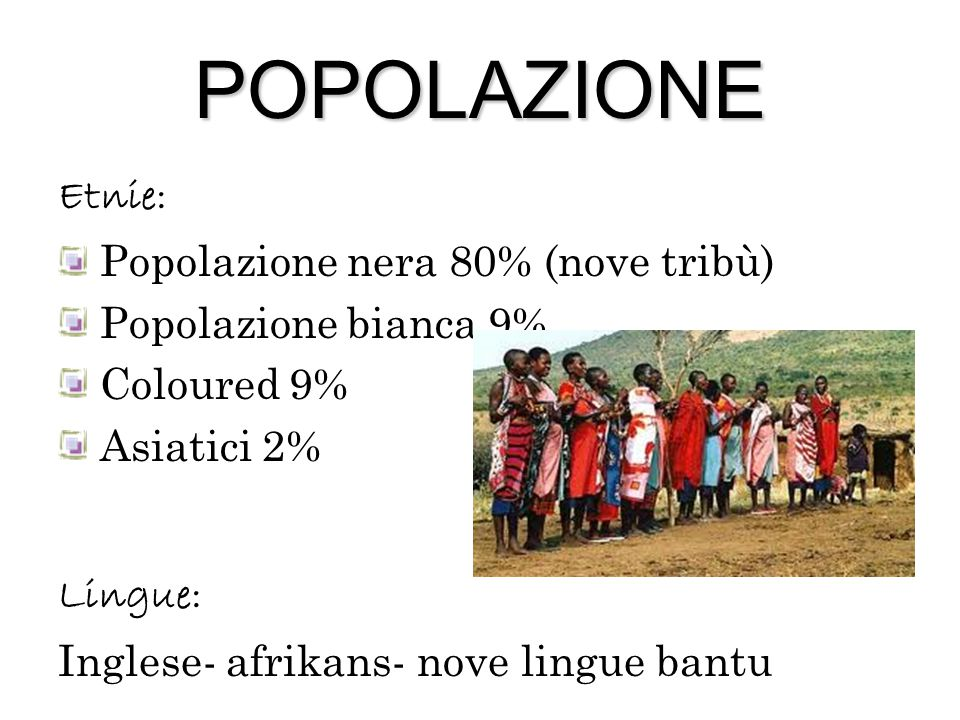 POPOLAZIONE Etnie: Popolazione nera 80% (nove tribù)