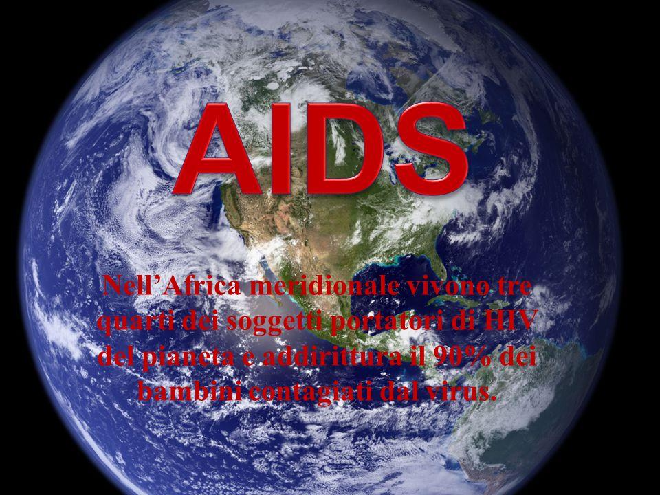 AIDS Nell'Africa meridionale vivono tre quarti dei soggetti portatori di HIV del pianeta e addirittura il 90% dei bambini contagiati dal virus.