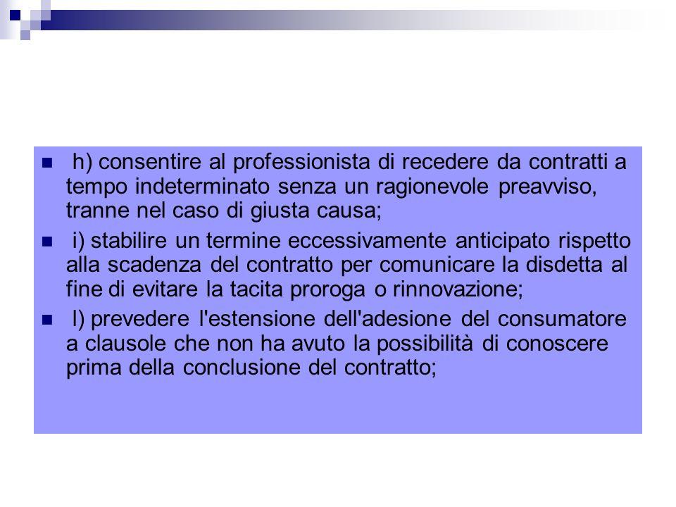 h) consentire al professionista di recedere da contratti a tempo indeterminato senza un ragionevole preavviso, tranne nel caso di giusta causa;