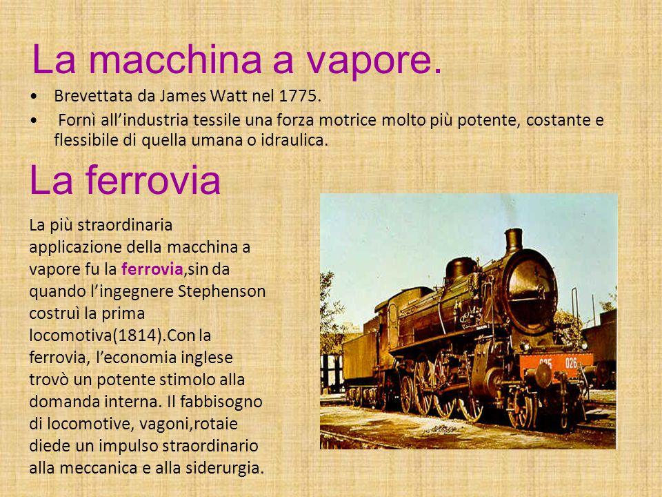 La macchina a vapore. La ferrovia Brevettata da James Watt nel 1775.