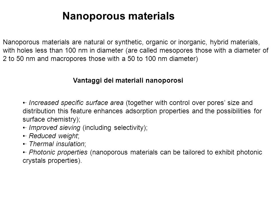 Nanoporous materials Nanoporous materials are natural or synthetic, organic or inorganic, hybrid materials,