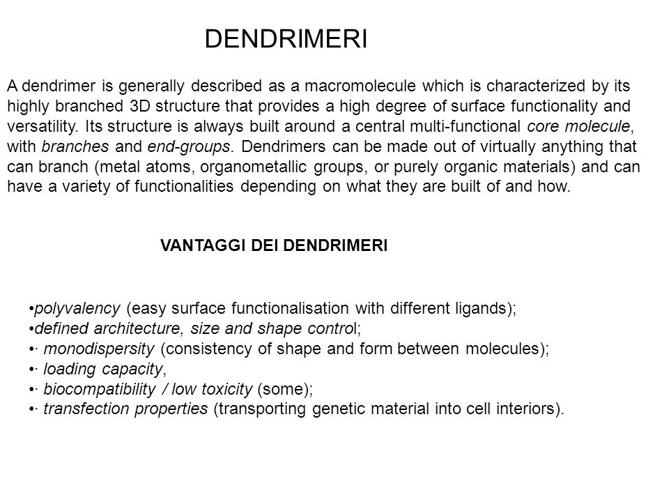 DENDRIMERI A dendrimer is generally described as a macromolecule which is characterized by its.