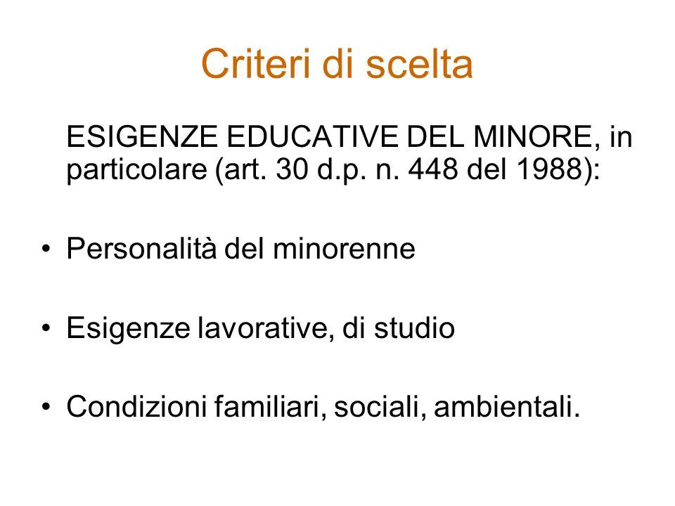 Criteri di scelta ESIGENZE EDUCATIVE DEL MINORE, in particolare (art. 30 d.p. n. 448 del 1988): Personalità del minorenne.
