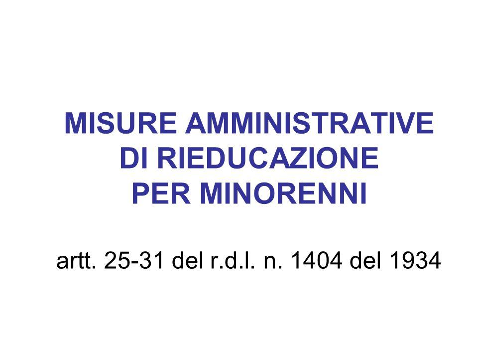 MISURE AMMINISTRATIVE DI RIEDUCAZIONE PER MINORENNI artt. 25-31 del r