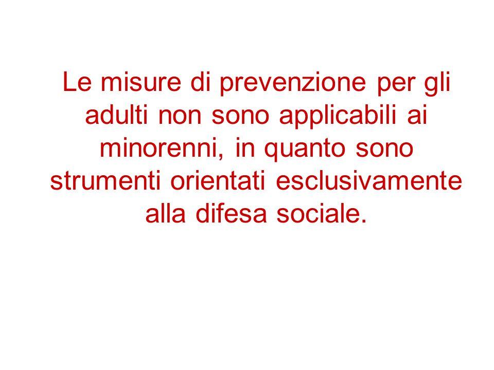 Le misure di prevenzione per gli adulti non sono applicabili ai minorenni, in quanto sono strumenti orientati esclusivamente alla difesa sociale.