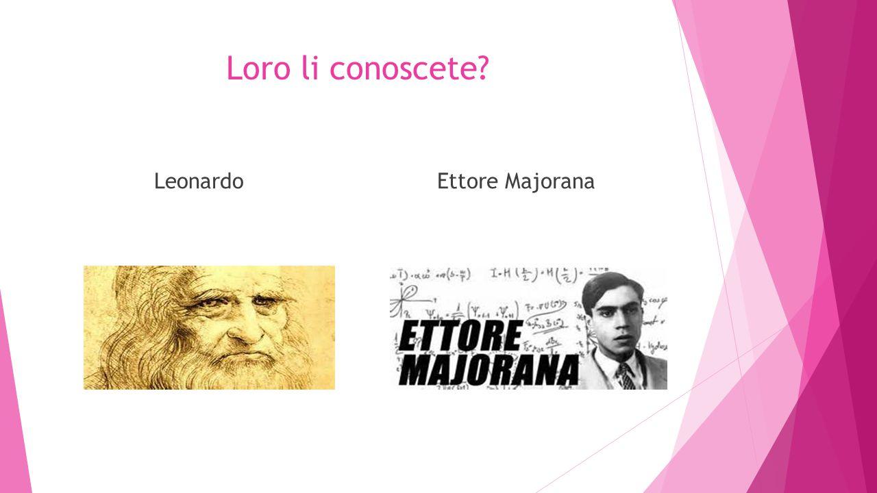 Loro li conoscete Leonardo Ettore Majorana