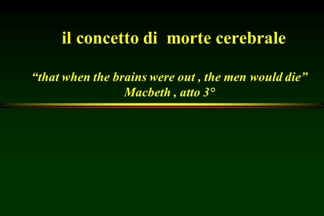 il concetto di morte cerebrale that when the brains were out , the men would die Macbeth , atto 3°