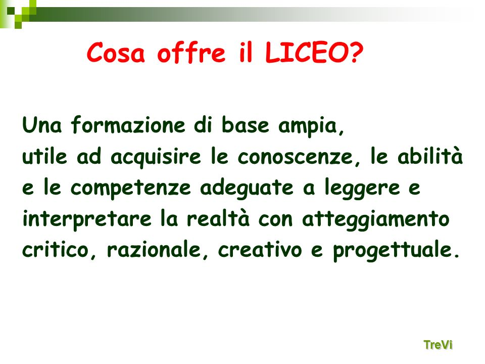 Cosa offre il LICEO Una formazione di base ampia,
