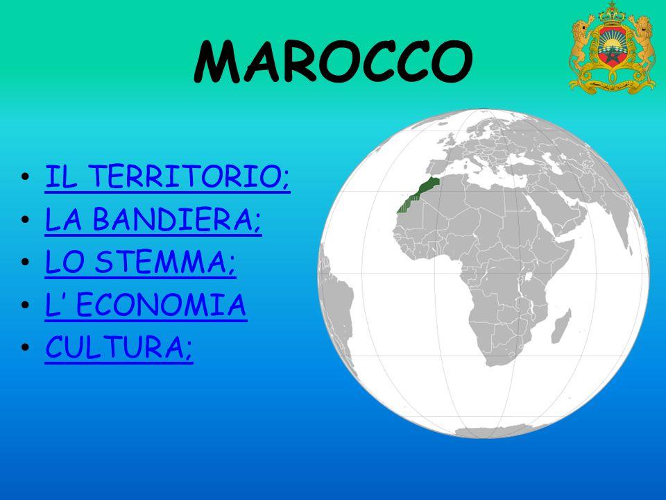 MAROCCO IL TERRITORIO; LA BANDIERA; LO STEMMA; L' ECONOMIA CULTURA;