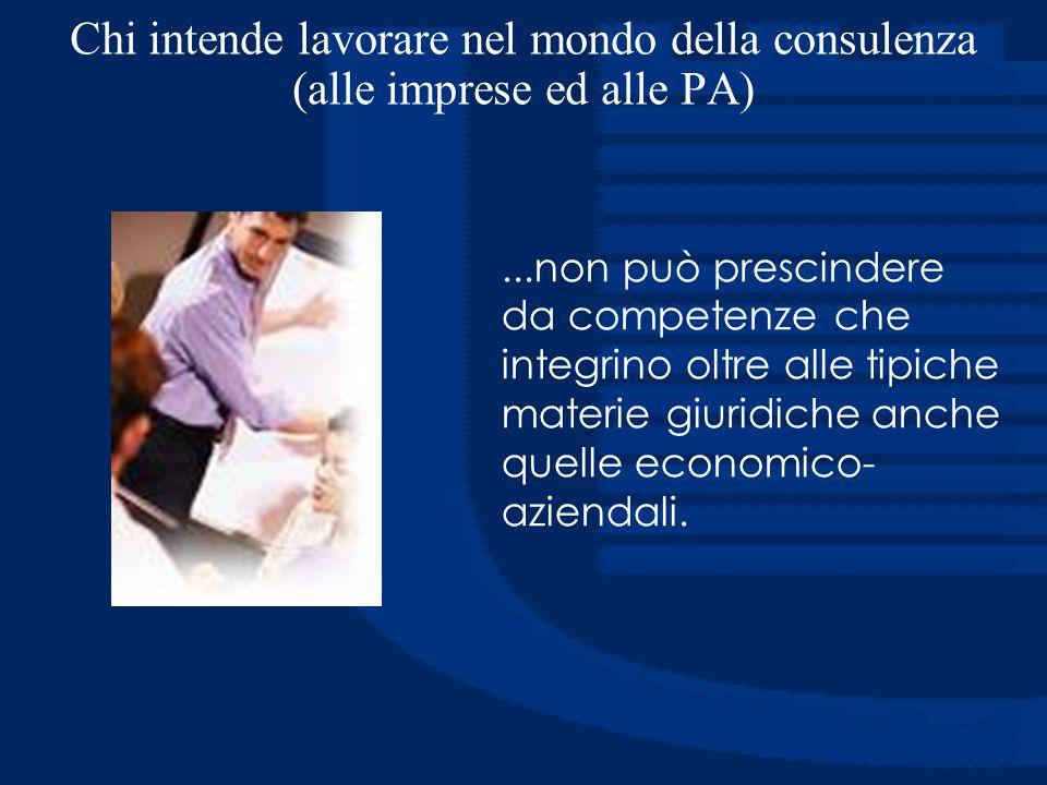 Chi intende lavorare nel mondo della consulenza (alle imprese ed alle PA)