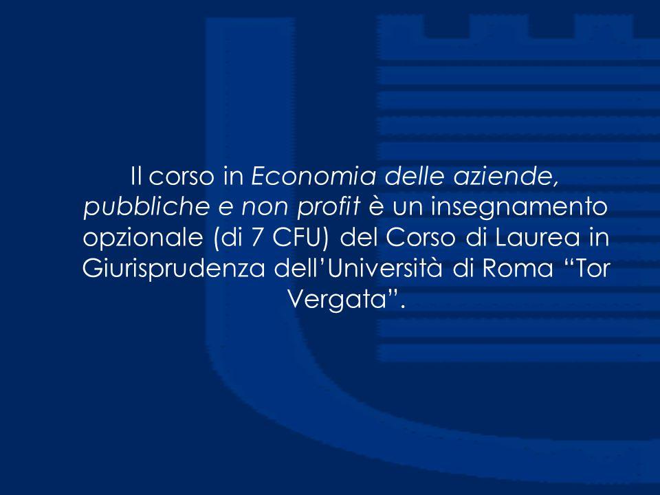 Il corso in Economia delle aziende, pubbliche e non profit è un insegnamento opzionale (di 7 CFU) del Corso di Laurea in Giurisprudenza dell'Università di Roma Tor Vergata .