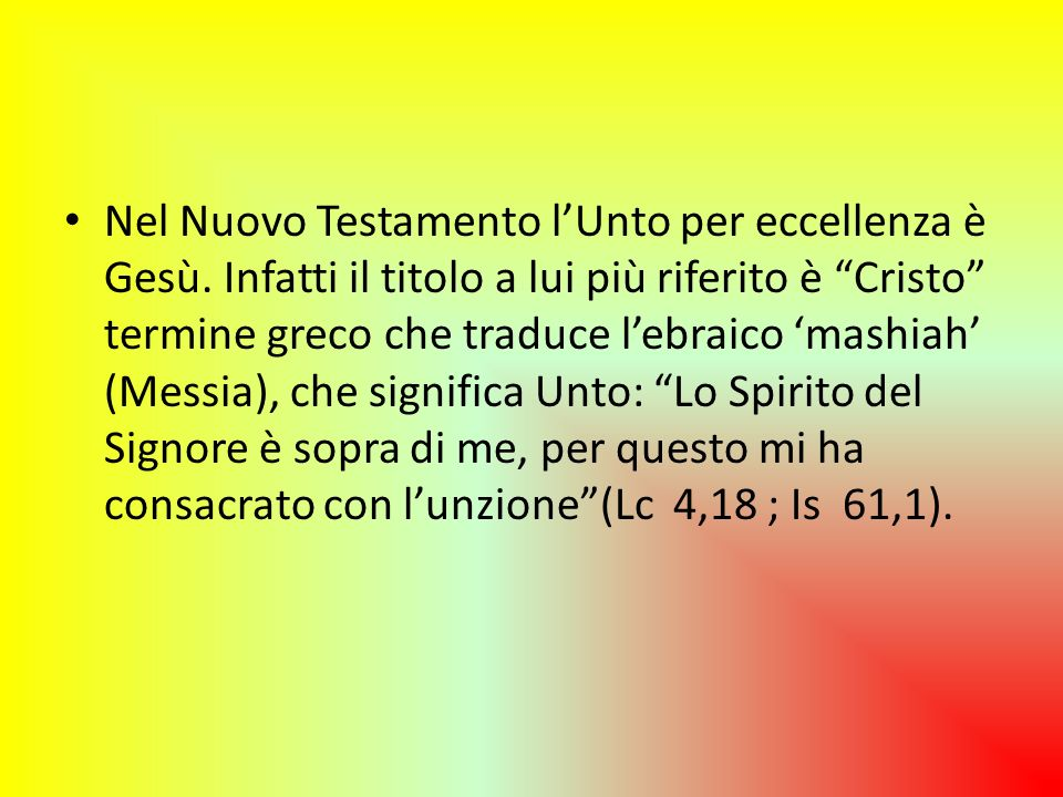 Nel Nuovo Testamento l'Unto per eccellenza è Gesù