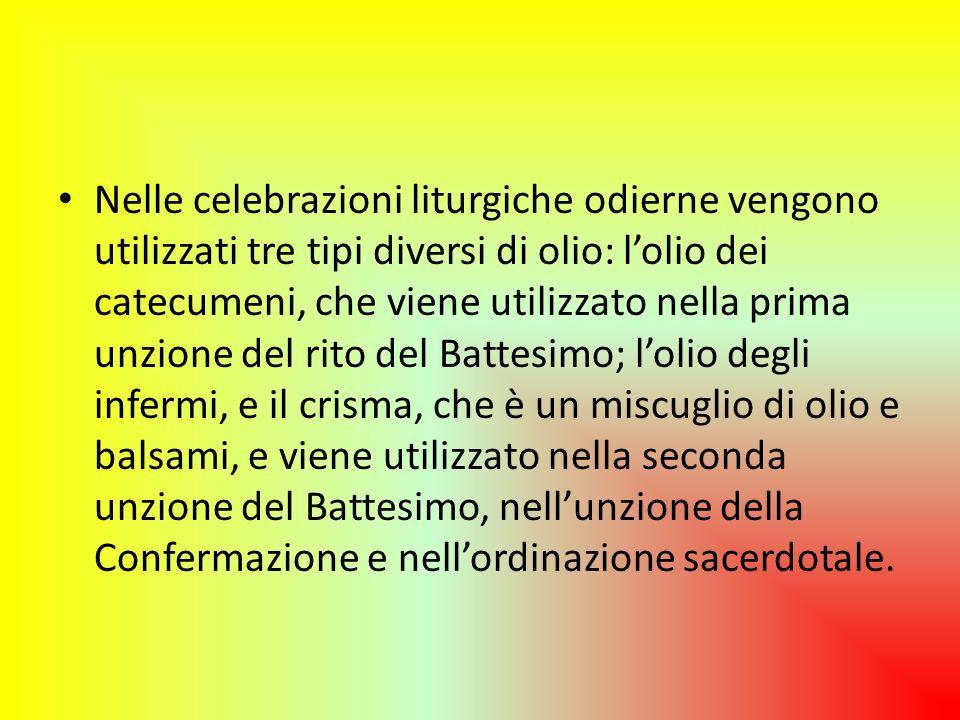 Nelle celebrazioni liturgiche odierne vengono utilizzati tre tipi diversi di olio: l'olio dei catecumeni, che viene utilizzato nella prima unzione del rito del Battesimo; l'olio degli infermi, e il crisma, che è un miscuglio di olio e balsami, e viene utilizzato nella seconda unzione del Battesimo, nell'unzione della Confermazione e nell'ordinazione sacerdotale.