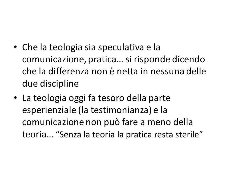 Che la teologia sia speculativa e la comunicazione, pratica… si risponde dicendo che la differenza non è netta in nessuna delle due discipline