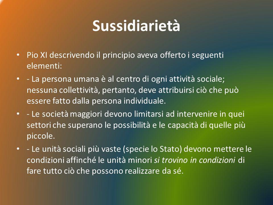 Sussidiarietà Pio XI descrivendo il principio aveva offerto i seguenti elementi: