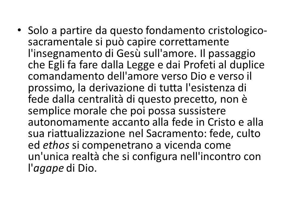 Solo a partire da questo fondamento cristologico-sacramentale si può capire correttamente l insegnamento di Gesù sull amore.