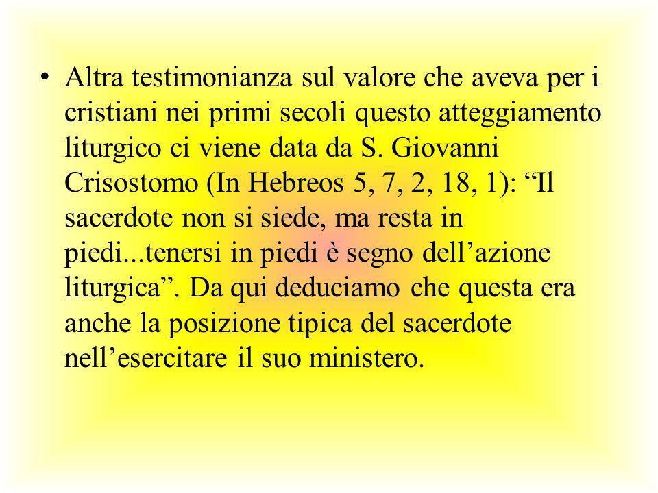 Altra testimonianza sul valore che aveva per i cristiani nei primi secoli questo atteggiamento liturgico ci viene data da S.