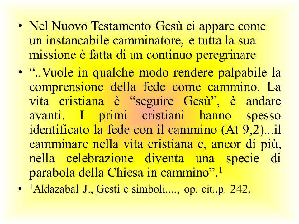 Nel Nuovo Testamento Gesù ci appare come un instancabile camminatore, e tutta la sua missione è fatta di un continuo peregrinare