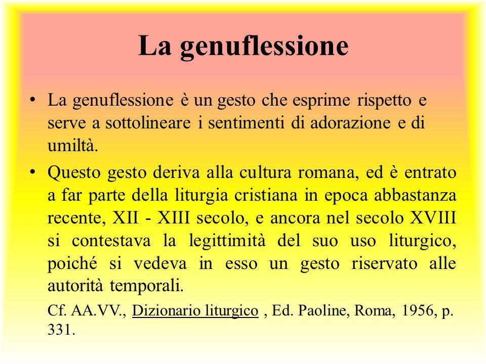 La genuflessione La genuflessione è un gesto che esprime rispetto e serve a sottolineare i sentimenti di adorazione e di umiltà.