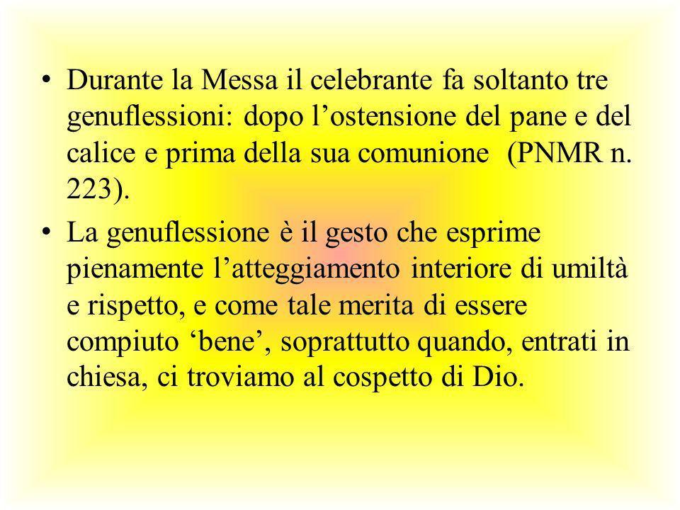 Durante la Messa il celebrante fa soltanto tre genuflessioni: dopo l'ostensione del pane e del calice e prima della sua comunione (PNMR n. 223).