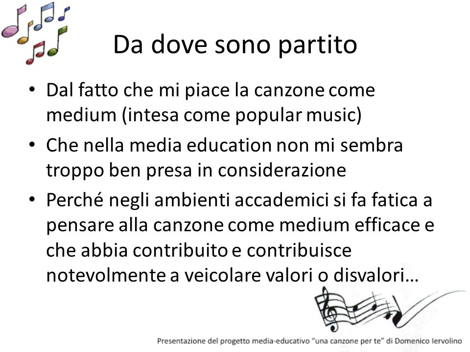 Da dove sono partitoDal fatto che mi piace la canzone come medium (intesa come popular music)