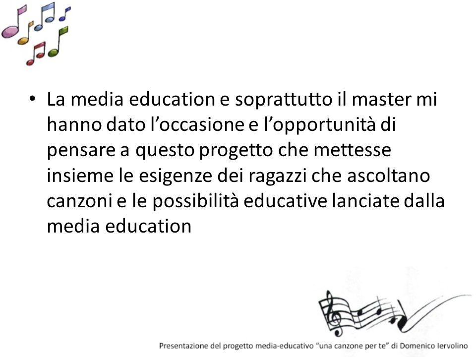 La media education e soprattutto il master mi hanno dato l'occasione e l'opportunità di pensare a questo progetto che mettesse insieme le esigenze dei ragazzi che ascoltano canzoni e le possibilità educative lanciate dalla media education