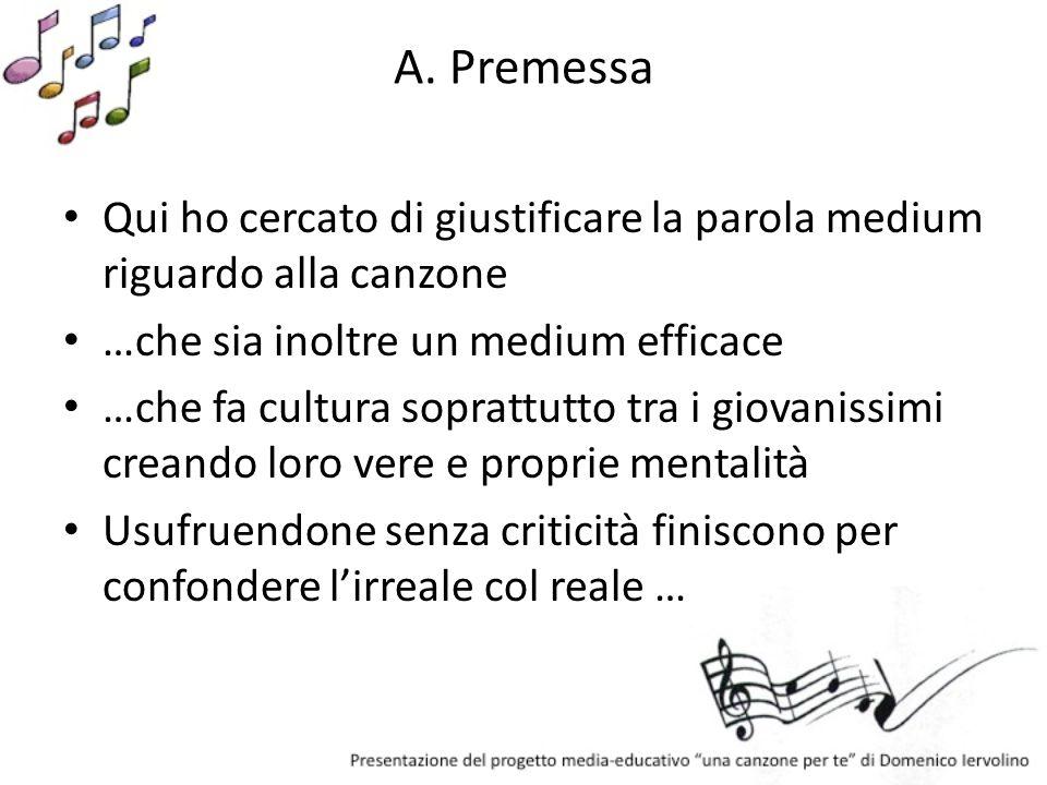 A. Premessa Qui ho cercato di giustificare la parola medium riguardo alla canzone. …che sia inoltre un medium efficace.