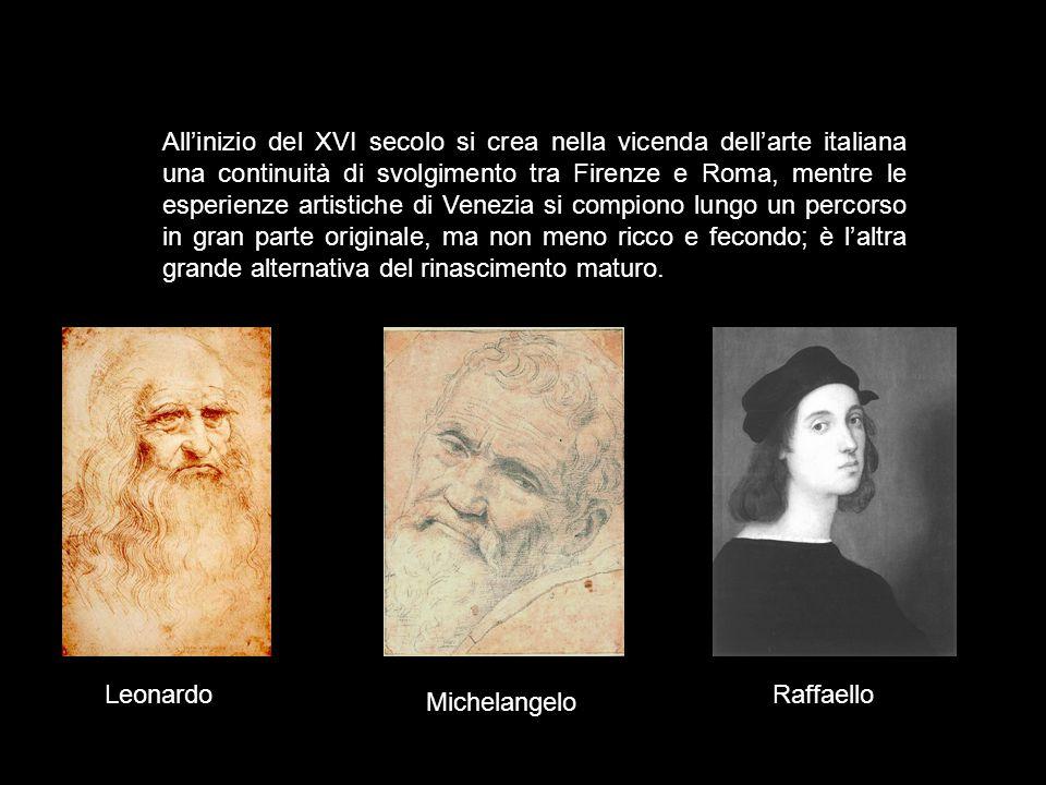 All'inizio del XVI secolo si crea nella vicenda dell'arte italiana una continuità di svolgimento tra Firenze e Roma, mentre le esperienze artistiche di Venezia si compiono lungo un percorso in gran parte originale, ma non meno ricco e fecondo; è l'altra grande alternativa del rinascimento maturo.