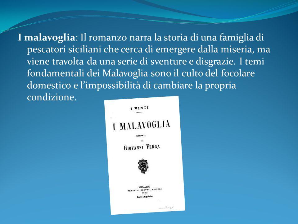 I malavoglia: Il romanzo narra la storia di una famiglia di pescatori siciliani che cerca di emergere dalla miseria, ma viene travolta da una serie di sventure e disgrazie.