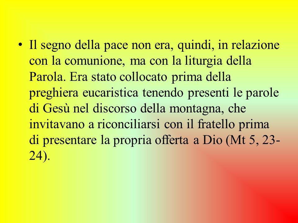 Il segno della pace non era, quindi, in relazione con la comunione, ma con la liturgia della Parola.