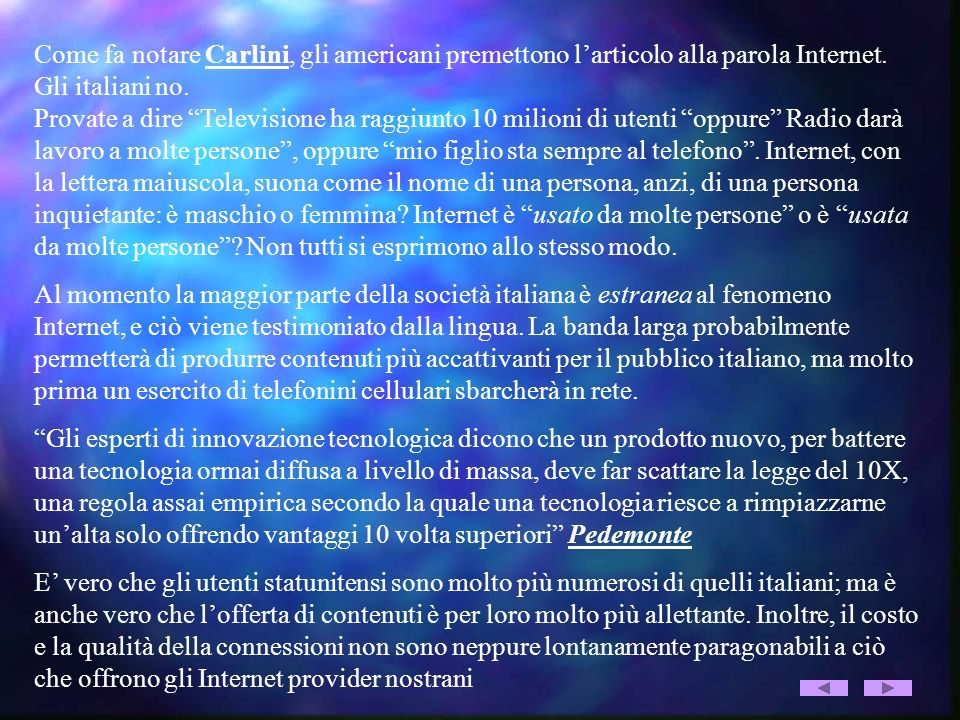 Come fa notare Carlini, gli americani premettono l'articolo alla parola Internet. Gli italiani no.