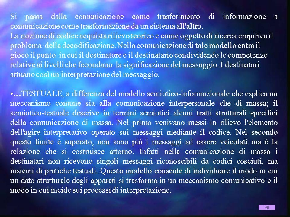 Si passa dalla comunicazione come trasferimento di informazione a comunicazione come trasformazione da un sistema all altro.