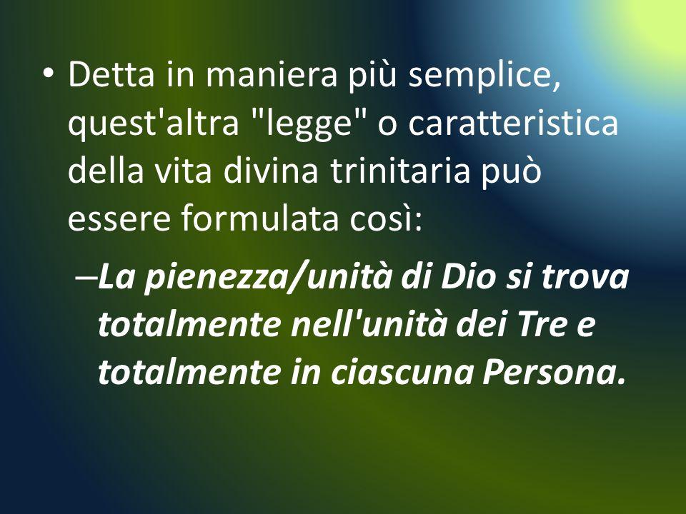 Detta in maniera più semplice, quest altra legge o caratteristica della vita divina trinitaria può essere formulata così: