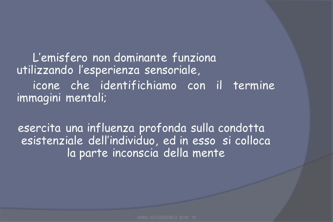 L'emisfero non dominante funziona utilizzando l'esperienza sensoriale,