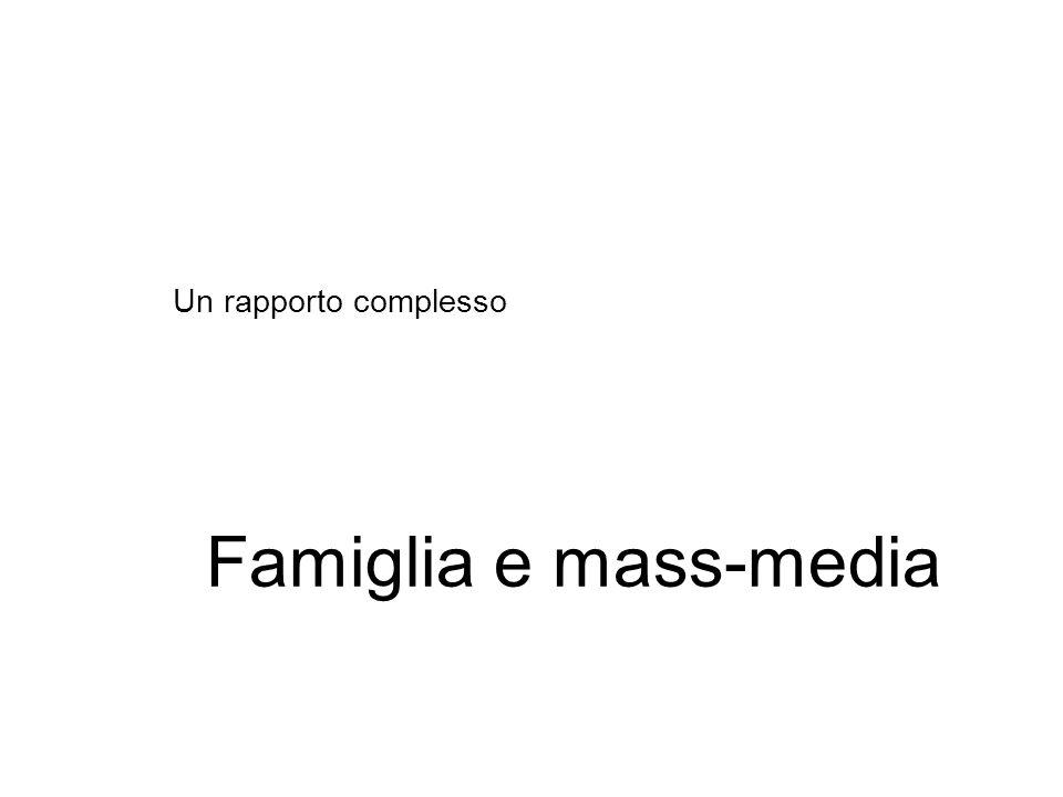Un rapporto complesso Famiglia e mass-media