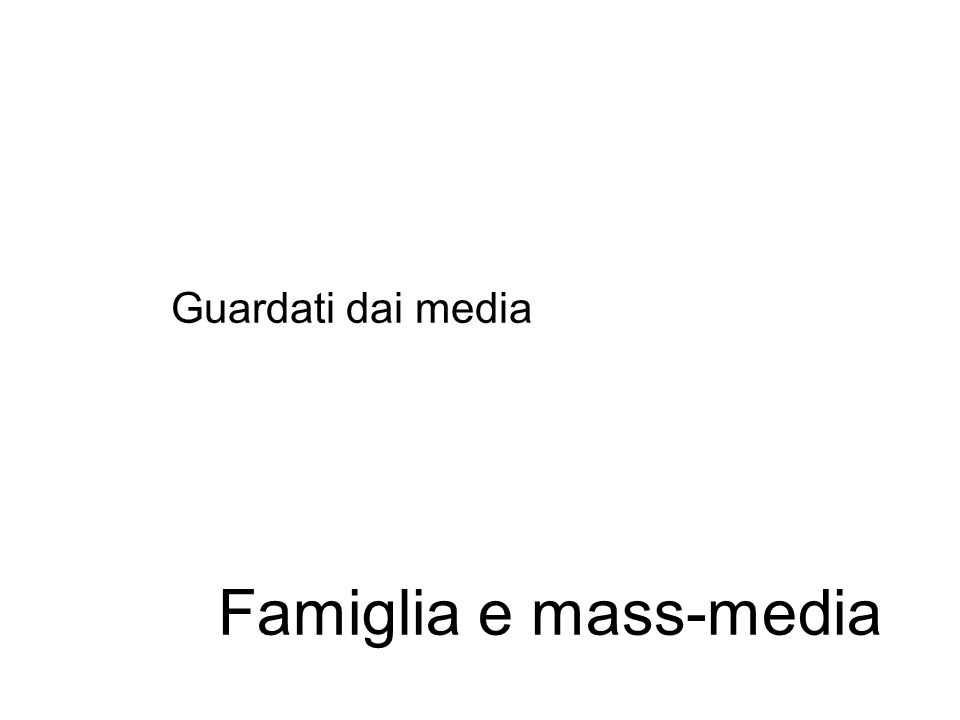 Guardati dai media Famiglia e mass-media