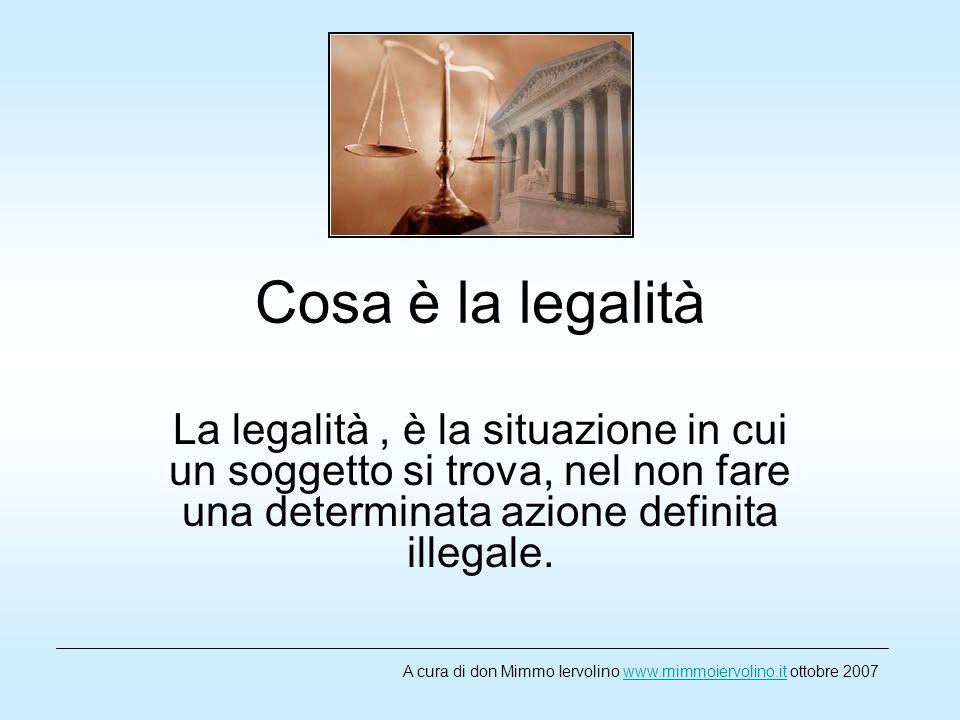 Cosa è la legalità La legalità , è la situazione in cui un soggetto si trova, nel non fare una determinata azione definita illegale.