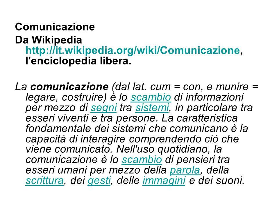 Comunicazione Da Wikipedia http://it.wikipedia.org/wiki/Comunicazione, l enciclopedia libera.