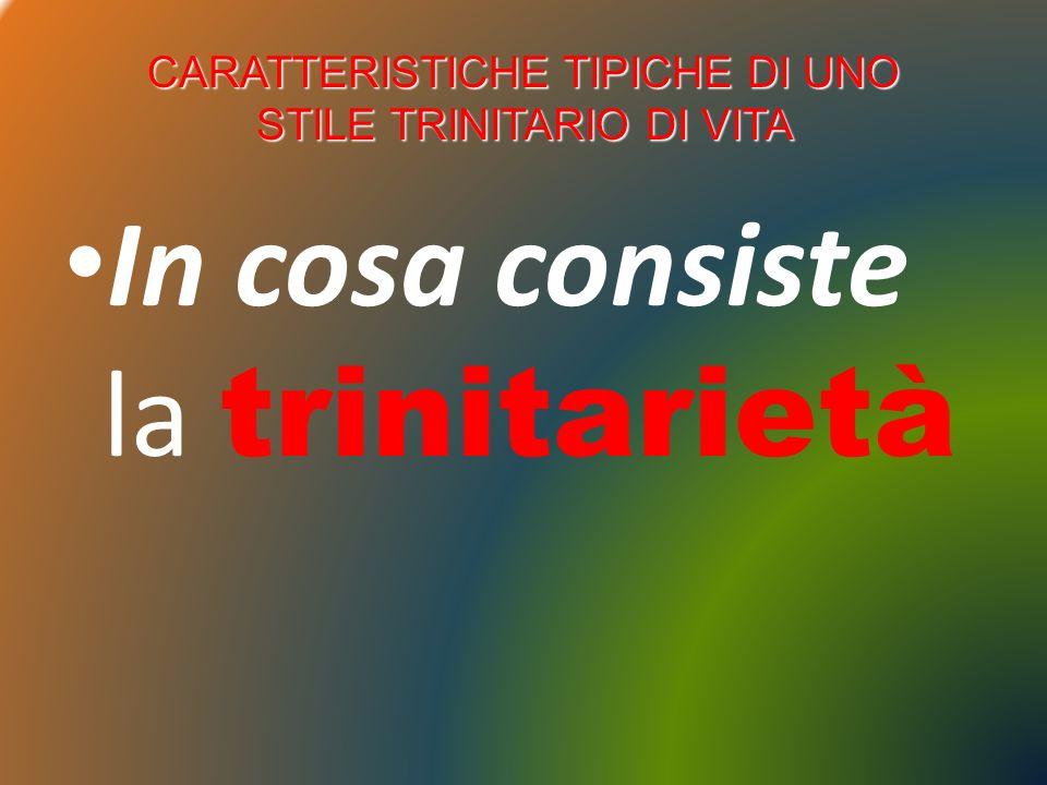 CARATTERISTICHE TIPICHE DI UNO STILE TRINITARIO DI VITA
