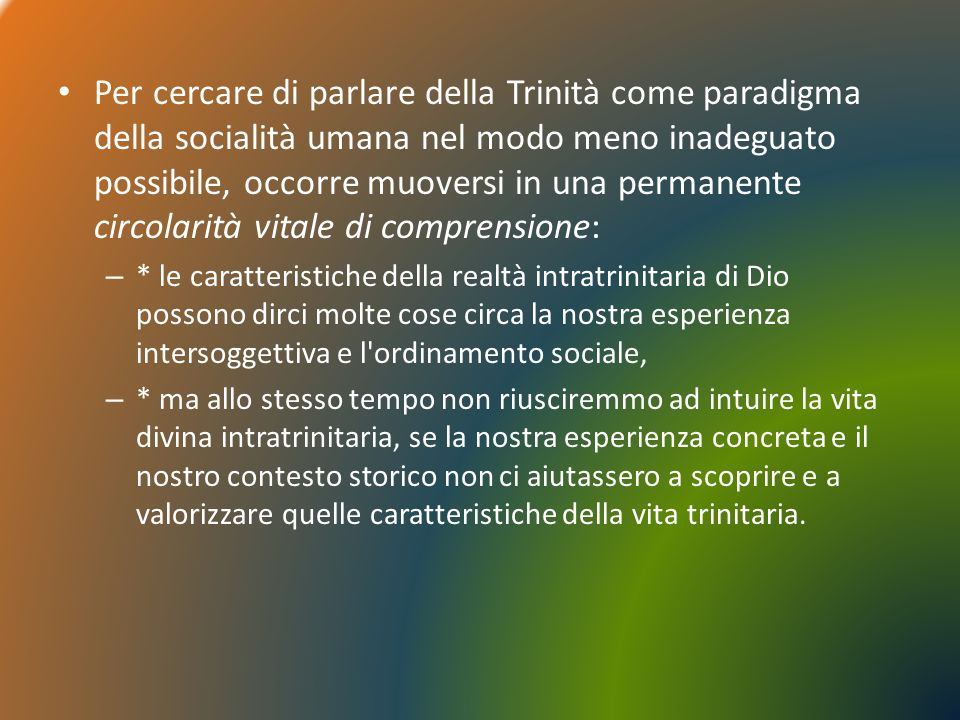 Per cercare di parlare della Trinità come paradigma della socialità umana nel modo meno inadeguato possibile, occorre muoversi in una permanente circolarità vitale di comprensione: