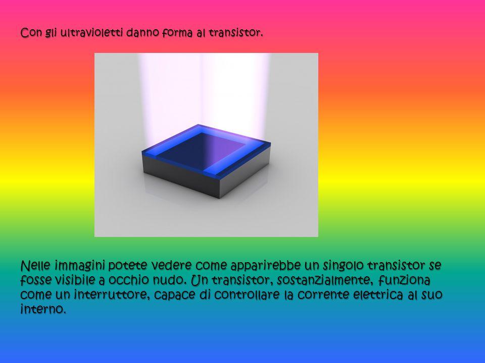 Con gli ultravioletti danno forma al transistor.