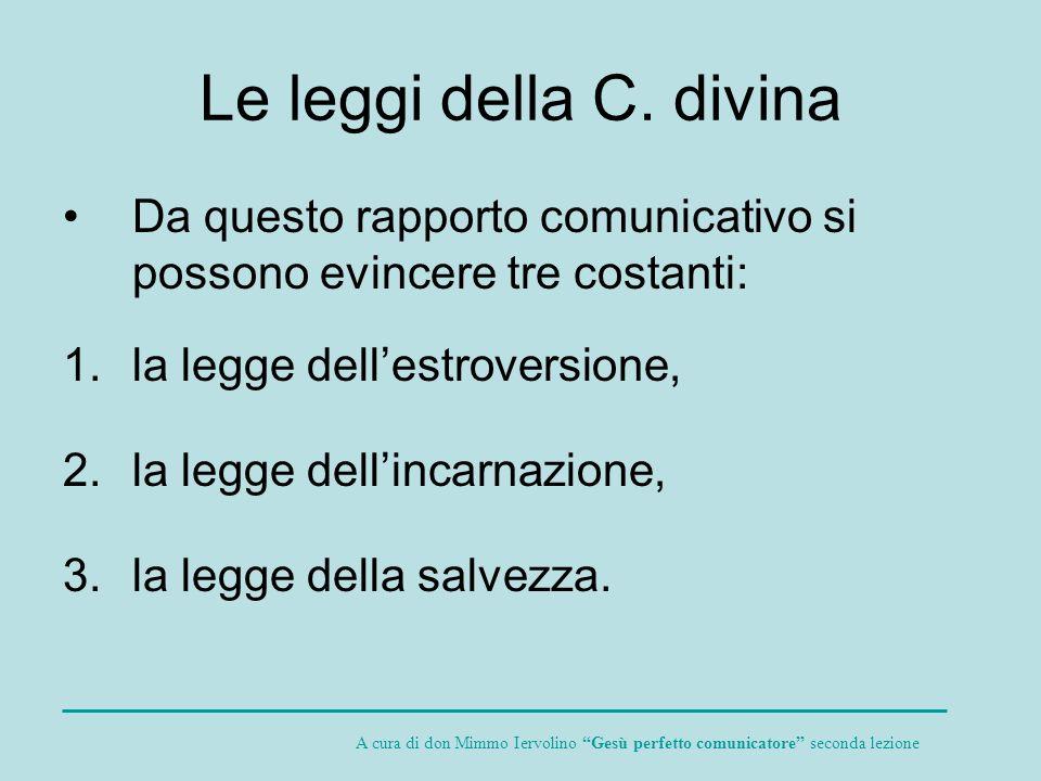 Le leggi della C. divina Da questo rapporto comunicativo si possono evincere tre costanti: la legge dell'estroversione,