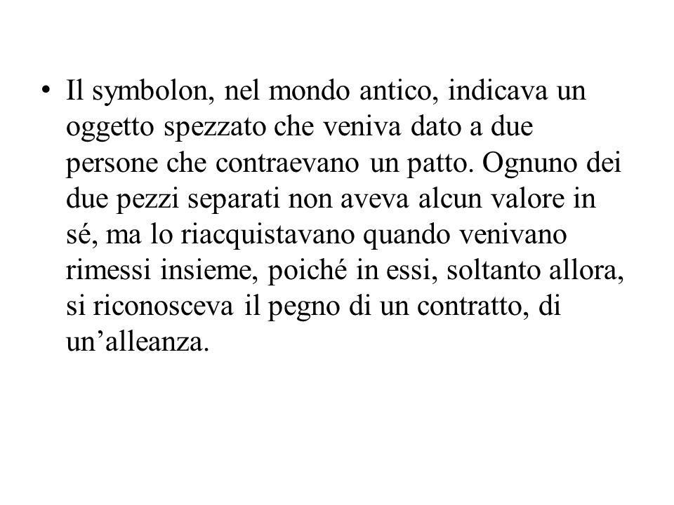 Il symbolon, nel mondo antico, indicava un oggetto spezzato che veniva dato a due persone che contraevano un patto.