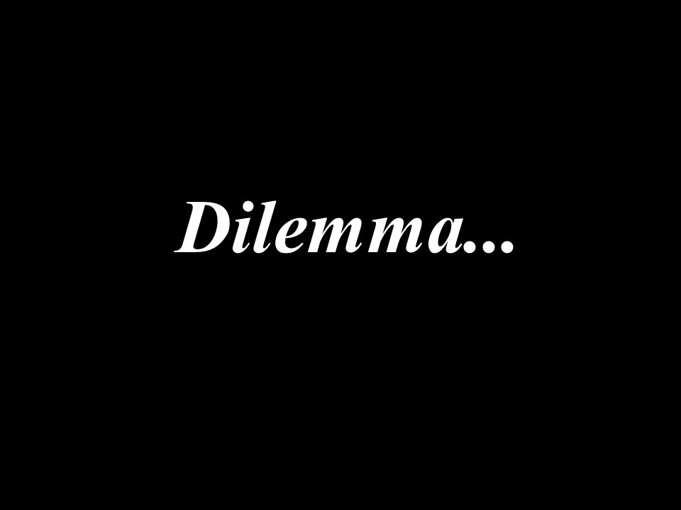 Dilemma...
