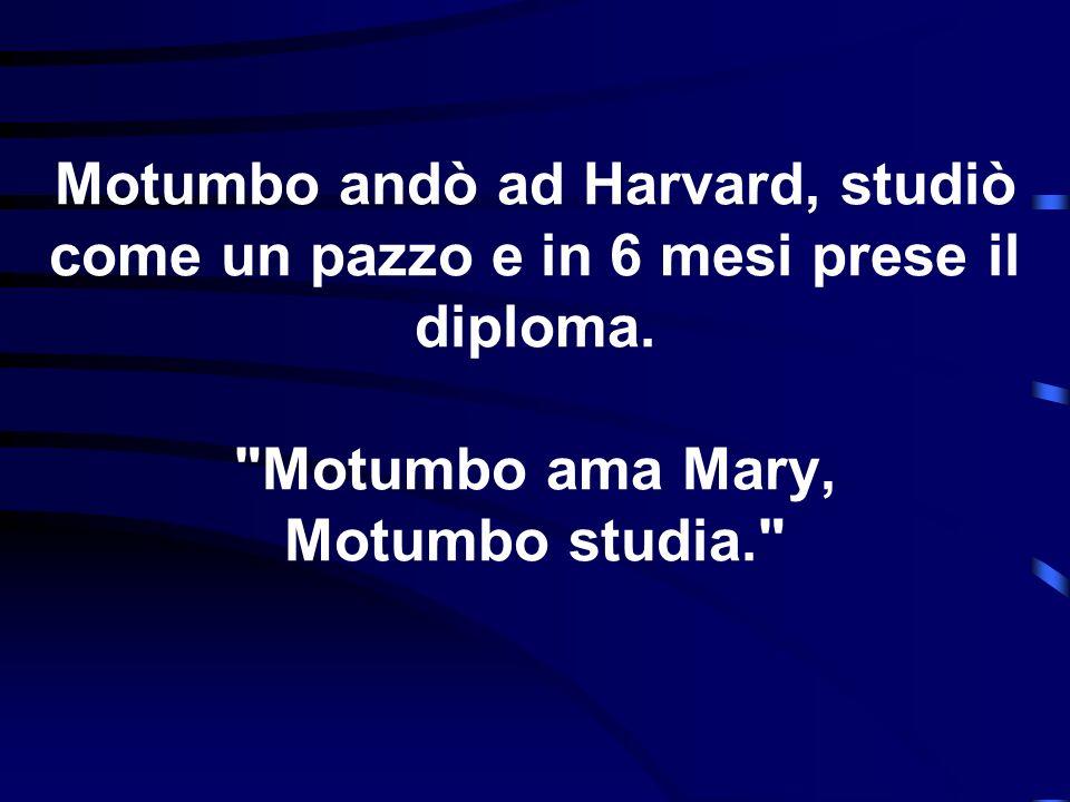 Motumbo andò ad Harvard, studiò come un pazzo e in 6 mesi prese il diploma.