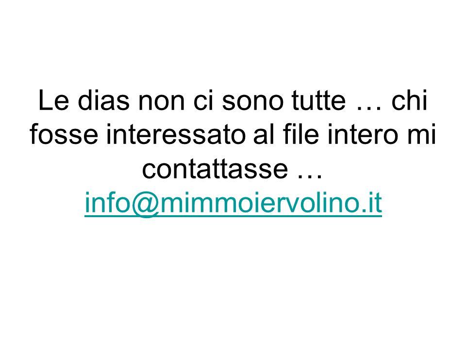 Le dias non ci sono tutte … chi fosse interessato al file intero mi contattasse … info@mimmoiervolino.it