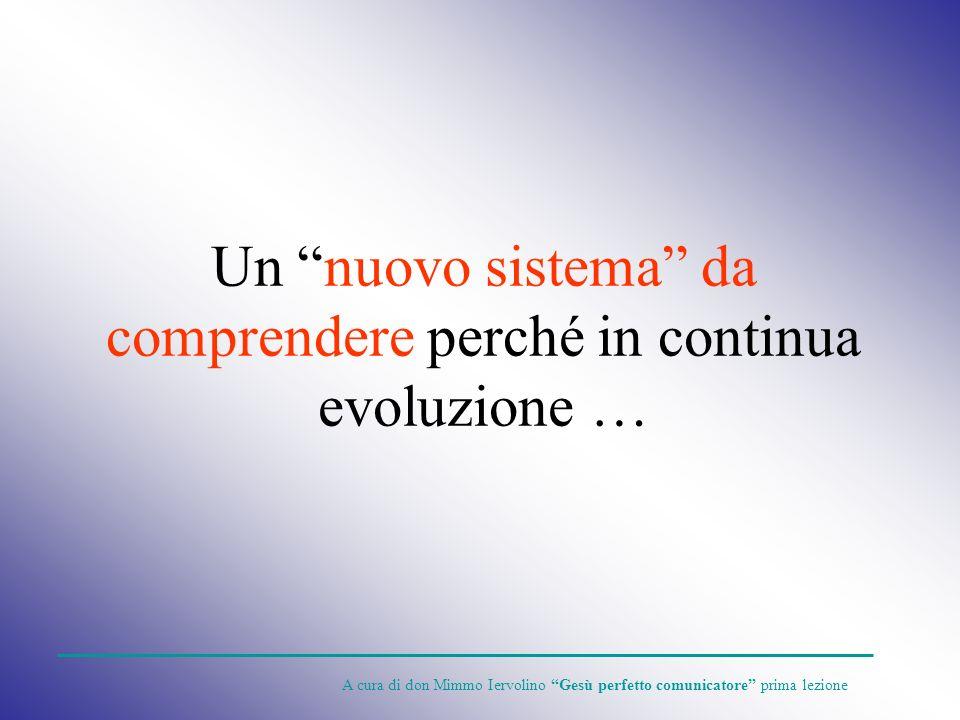 Un nuovo sistema da comprendere perché in continua evoluzione …